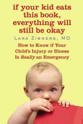 If Your Kid Eats This Book, Everything Will Still Be Okay : How to Know If...