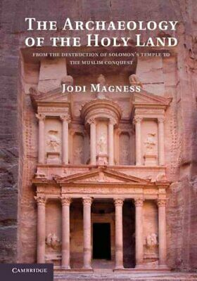 The Archaeology of the Holy Land : From the Destruction of Solomon's Temple...