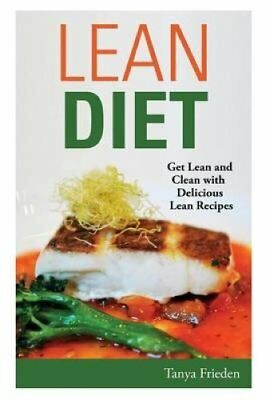 Lean Diet : Get Lean and Clean with Delicious Lean Recipes by Tanya Frieden...