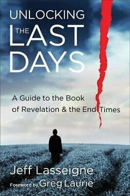 Unlocking the Last Days : A Guide to the Book of Revelation and the End Times...