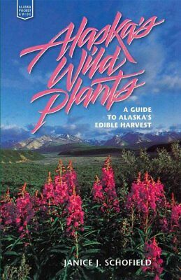 Alaska Pocket Guide: Alaska's Wild Plants : A Guide to Alaska's Edible...