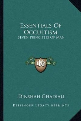 Essentials of Occultism : Seven Principles of Man by Dinshah Ghadiali (2010,...