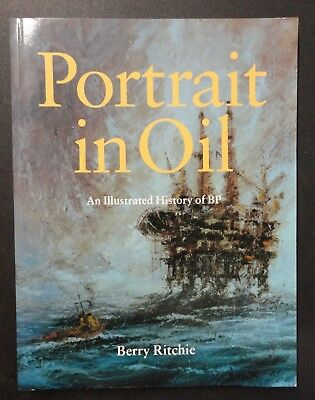 Illustrated History of British Petroleum BP - Portrait In Oil Berry Ritchie Book