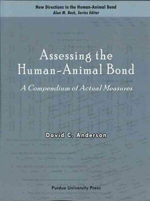 Assessing the Human-Animal Bond : A Compendium of Actual Measures by David C....