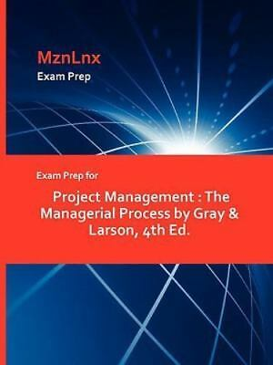 Exam Prep for Project Management : The Managerial Process by Gray and Larson, 4t