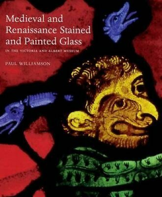 Medieval and Renaissance Stained Glass in the Victoria and Albe... 9781851774043