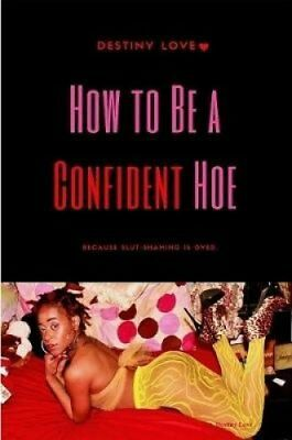 How to Be a Confident Hoe... Because Slut Shaming Is Over 9781365531361
