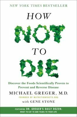 How Not To Die: Discover the Foods Scientifically Proven to Prevent and...