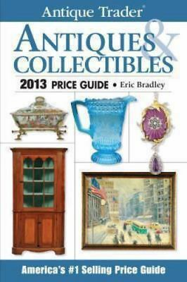 Antique Trader Antiques and Collectibles Price Guide 2013 by Eric Bradley (2012,