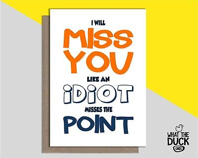 Rude Cheeky Funny Miss You Leaving  Greetings Card By What The Duck - IDIOT