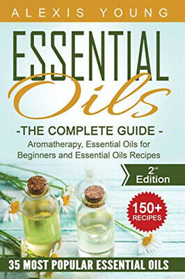 Essential Oils for Beginners: The Complete Guide: Aromatherapy, (PB) 1523413131