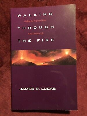 Walking Through the Fire : Finding the Purpose of Pain in the Christian Life by