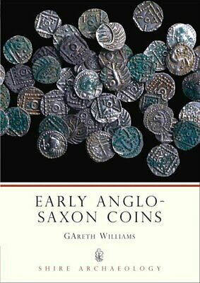 Shire Archaeology: Early Anglo-Saxon Coins by Gareth Williams (2008, Paperback)