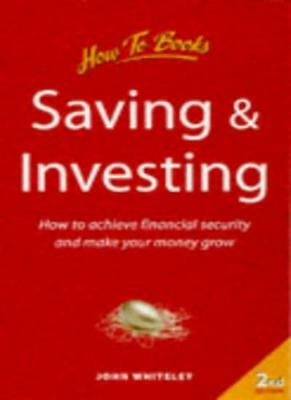 Saving and Investing: How to Achieve Financial Security and Make Your Money Gro