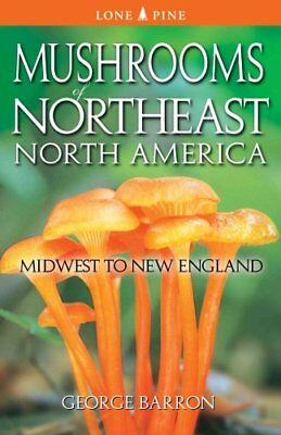 Mushrooms of Northeast North America by George L. Barron (2016, Paperback)