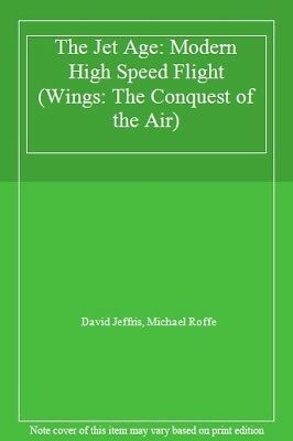 The Jet Age: Modern High Speed Flight (Wings: The Conquest of the Air) By David