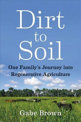 Dirt to Soil One Family's Journey into Regenerative Agriculture 9781603587631