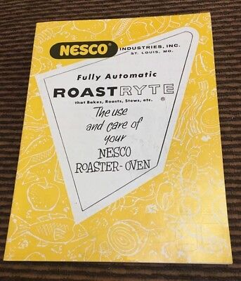 Nesco Roaster Oven That Bakes, Roasts, Stews, Etc. The Use & Care Pamphlet.