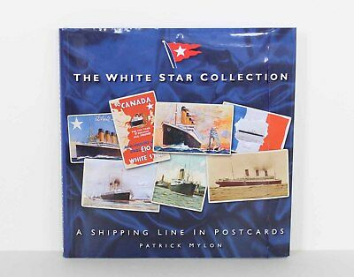 THE WHITE STAR COLLECTION A Shipping Line In Postcards - Patrick Mylon 2011