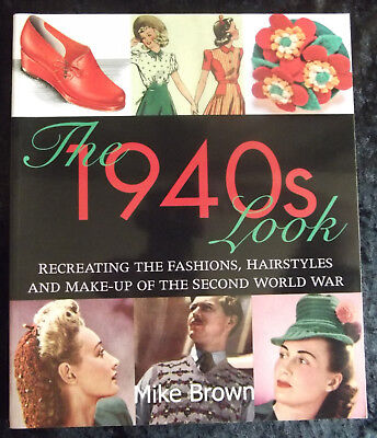 The 1940s Look / M. Brown / Recreating fashions, hairstyles, make-up /40er Jahre