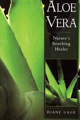 Aloe Vera : Nature's Soothing Healer by Diane Gage (1996, Paperback, Revised)