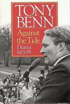 Against the Tide: Diaries 1973-76, Benn, Tony 1989 First Edition Illustrated