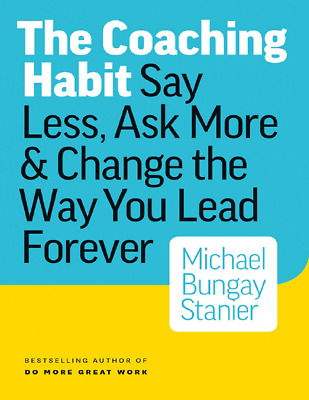 The Coaching Habit: Say Less, Ask More & Change the Way You Lead [pdf + ePub]