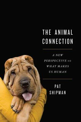 The Animal Connection : A New Perspective on What Makes Us Human by Pat...