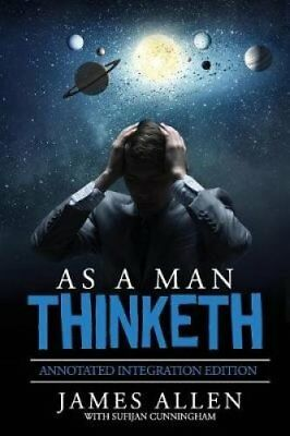 As a Man Thinketh : By James Allen the Original Book Annotated to a New...