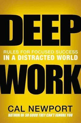 Deep Work : Rules for Focused Success in a Distracted World by Cal Newport...
