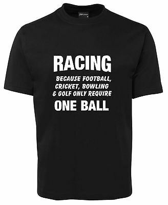 FUNNY NEW UNISEX T-SHIRT Racing because Football Cricket only has one Ball