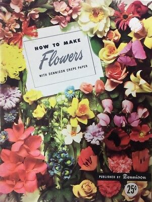 1948 Vtg Booklet HOW TO MAKE FLOWERS w/DENNISON CREPE PAPER~Patterns/Instruction