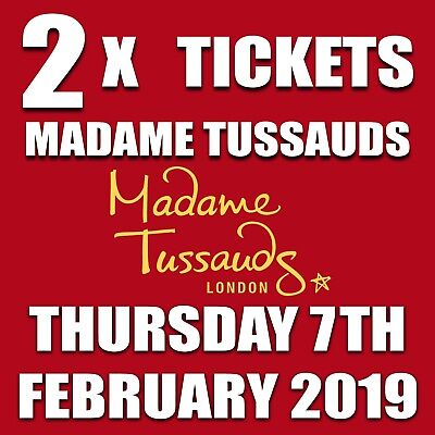 2 x TICKETS TO MADAME TUSSAUDS LONDON THURSDAY 7TH FEBRUARY 2019