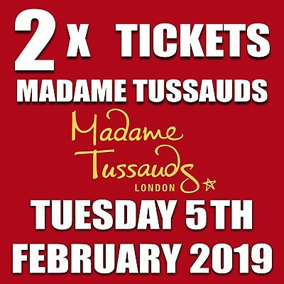 2 x TICKETS TO MADAME TUSSAUDS LONDON TUESDAY 5TH FEBRUARY 2019