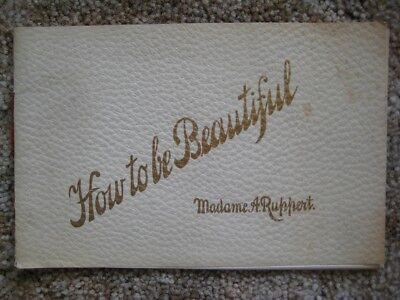 Madame Ruppert Cosmetics Ad. Booklet, How to be Beautiful