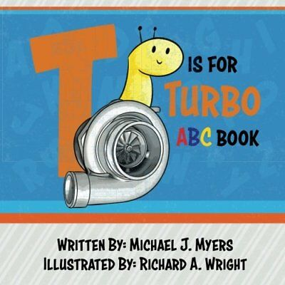 T is for Turbo ABC Book by Michael J Myers Motor Sports Paperback NEW