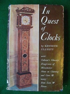 Kenneth Ullyett IN QUEST OF CLOCKS Copyright 1950,2nd imp. 1951, British Clocks