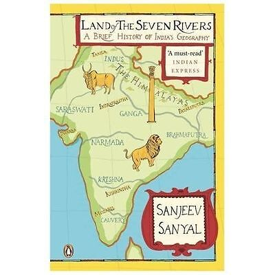 Land of the Seven Rivers: A Brief History of India's Geography by Sanyal, Sanje