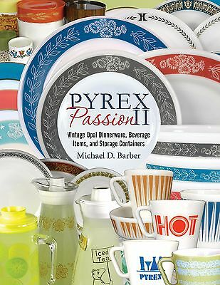 Pyrex Passion II: Opal Dinnerware, Bev Items, & Storage Containers, Pyrex Book