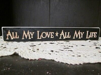 "Primitive Country Rustic Engraved 12"" "" ALL MY LOVE ""  Shelf Sitter"