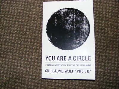 You Are a Circle: A Visual Meditation for the Creative Mind by Guillaume Wolf...