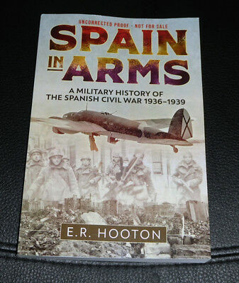 SPAIN IN ARMS: History of Spanish Civil War 1936-1939 E.R. HOOTON  NEW 2019 ARC