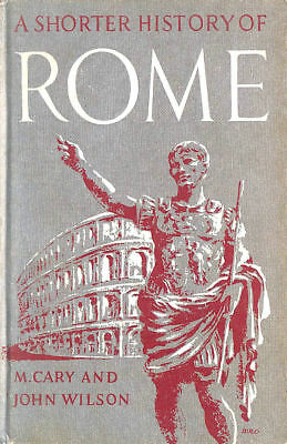 Shorter History of Rome by Cary, Max; Wilson, Reverend Dr John