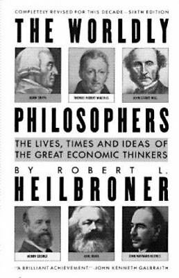 The Worldly Philosophers: The Lives, Times and Ideas of the Great Economic Think