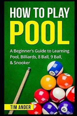 GIFT How To Play Pool A Beginner S Guide To Learning Pool Billiards 8 Ball 9 Bal
