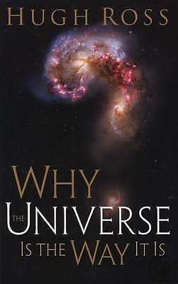 Why the Universe Is the Way It Is by Hugh Ross (2008, Paperback)