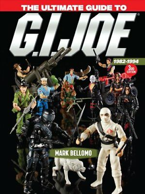 The Ultimate Guide to G. I. Joe 1982-1994 by Mark Bellomo (2018, Hardcover)