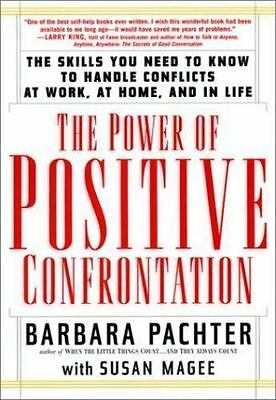 The Power of Positive Confrontation : The Skills You Need to Know to Handle...