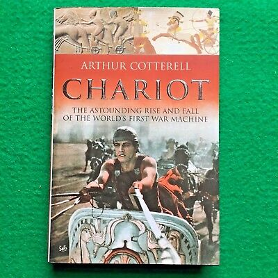 The Chariot: The Astounding Rise and Fall of the World's First War Machine