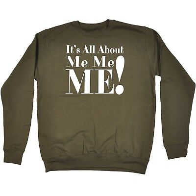 Its All About Me Funny Joke Comedy Cool SWEATSHIRT birthday